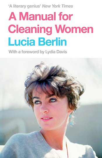 Lucia Berlin, A Manual for Cleaning Women (Picador Ed.)